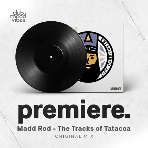 Madd Rod - The Tracks of Tatacoa - Inner Shah Recordings - Premiere - Club Mood Vibes - Leipzig / Münich