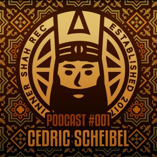 Cedric Scheibel - Inner Shah Recordings - PODCAST001